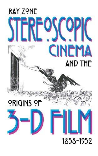 Stereoscopic Cinema & the Origins of 3-D Film, 1838-1952 por Ray Zone