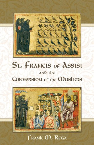 St. Francis of Assisi and the Conversion of the Muslims por Frank M. Rega