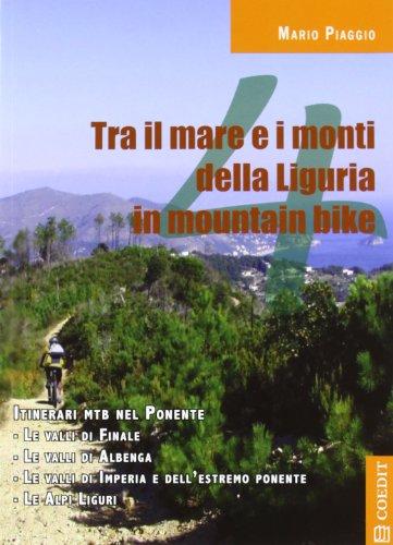 Tra il mare e i monti della Liguria in mountain bike. Itinerari mtb nel Ponente. Con carta: 4