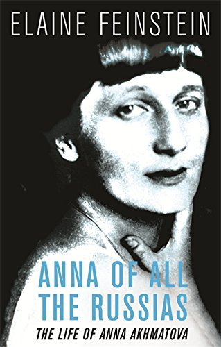 Anna of all the Russias: The Life of a Poet under Stalin: A Life of Anna Akhmatova by Elaine Feinstein (2006-04-06)