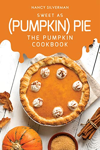 Sweet as (Pumpkin) Pie: The Pumpkin Cookbook (English Edition)