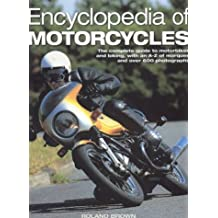 Encyclopedia of Motorcycles: The complete guide to motorbikes and biking, with an A - Z of marques and over 600 photographs