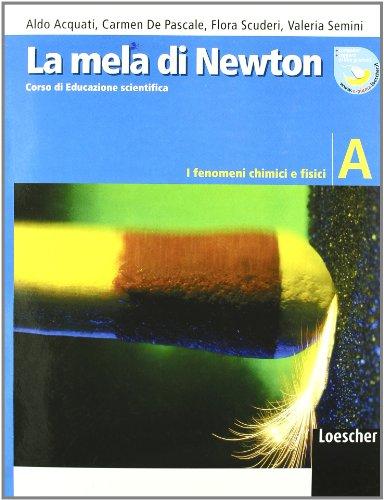 La mela di Newton. Corso di educazione scientifica. Vol. A: I fenomeni chimici e fisici. Con espansione online. Per la Scuola media
