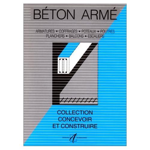 Béton armé : Armatures, coffrages, poteaux, poutres, planchers, balcons, escalier