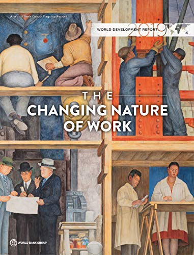 World Development Report 2019: The Changing Nature of Work (Bank Development World Report)