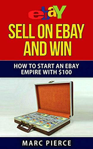 sell-on-ebay-and-win-how-to-start-an-ebay-empire-with-100