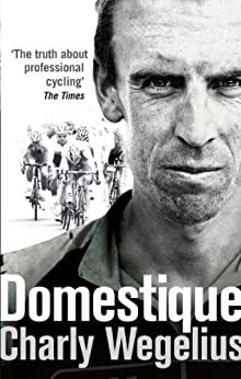 Domestique: The Real-life Ups and Downs of a Tour Pro di [Wegelius, Charly]