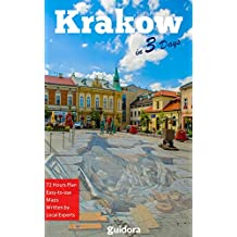 Krakow in 3 Days (Travel Guide 2018): Best Things to Do, See and Enjoy in Krakow, Poland for First Timers: Includes 3-Day Plan,Where to Stay,Go out, Eat, Best Day Trips and Useful Tips to Save Money