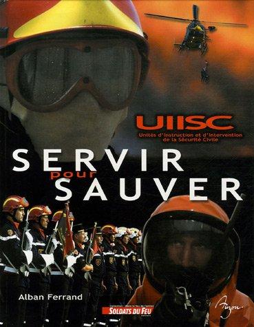 Servir pour sauver : Histoire des militaires de la Sécurité Civile au service, depuis 1974, des populations sinistrées