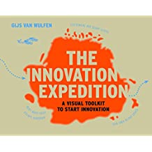 The Innovation Expedition: A Visual Toolkit to Start Innovation