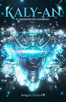 Kaly-an, El Despertar Del Guerrero: (fantasía Épica) por Raquel Guillén epub