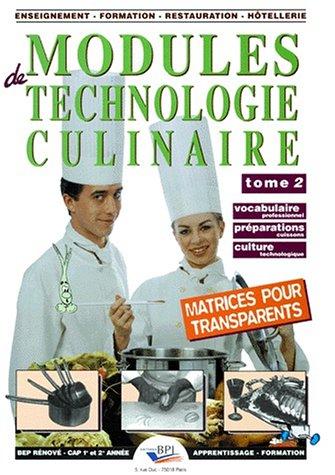 MODULES DE TECHNOLOGIE CULINAIRE. Tome 2, Vocabulaire professionnel, Préparations cuissons, Culture technologique, Avec matrices pour transparents