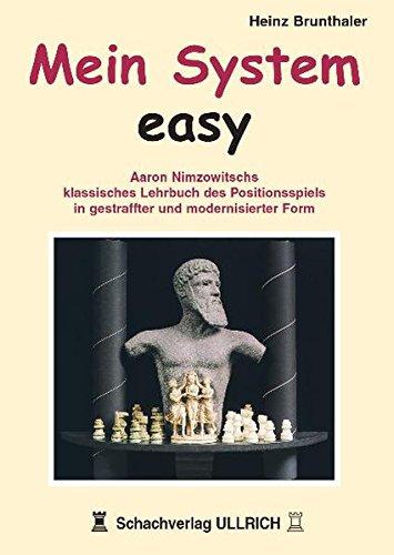 Mein System - Easy: Aaron Nimzowitschs klassisches Lehrbuch des Positionsspiels in gestraffter und modernisierter Form
