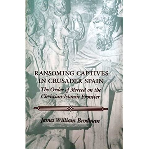 Ransoming Captives in Crusader Spain: The Order of Merced on the Christian-Islamic Frontier (Middle Ages) (English