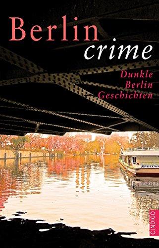 berlin-crime-dunkle-berlin-geschichten-cindigo-stdte-anthologien