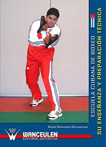 Escuela Cubana De Boxeo. Su Enseñanza Y Preparacion Tecnica por Maykel Balmaseda Alburquerque