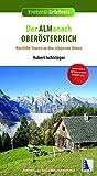 Der ALManach Oberösterreich: Herrliche Touren zu den schönsten Almen (Freizeit-Erlebnis)