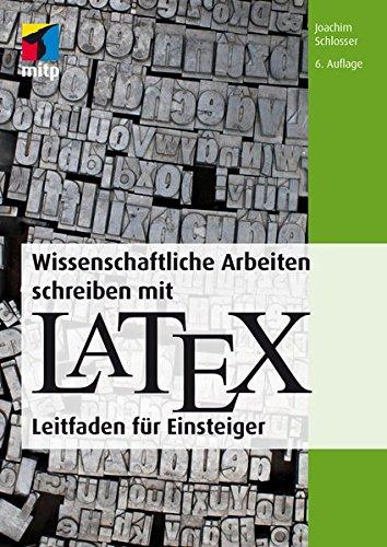 Wissenschaftliche Arbeiten schreiben mit LaTeX: Leitfaden für Einsteiger (mitp Professional)