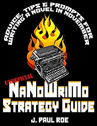 Unofficial NaNoWriMo Strategy Guide: Advice, Tips & Prompts for Writing a Novel in November (English Edition)