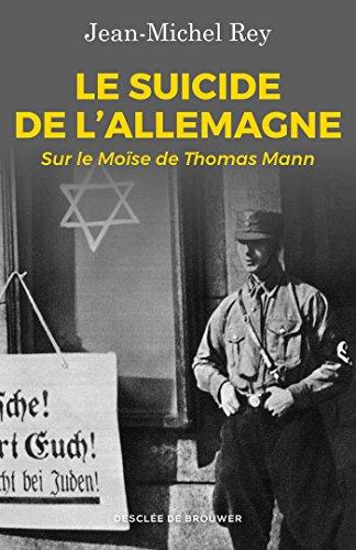 Le suicide de l'Allemagne : Sur le Mose de Thomas Mann