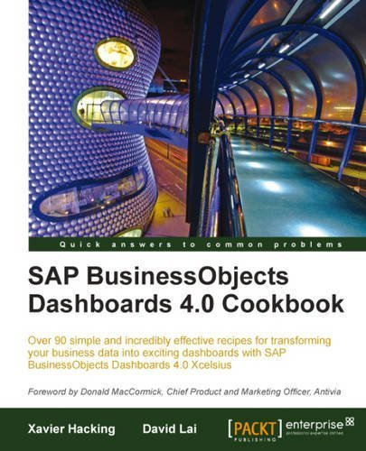 SAP BusinessObjects Dashboards 4.0 Cookbook by David Lai, Xavier Hacking (2011) Paperback par Xavier Hacking David Lai