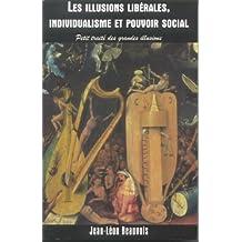 Les illusions libérales, individualisme et pouvoir social: Petit traité des grandes illusions