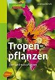 Tropenpflanzen: Zier- und Nutzpflanzen