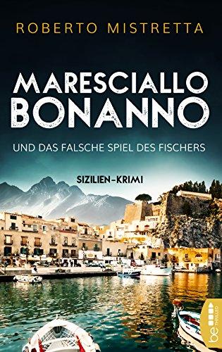 Maresciallo Bonanno und das falsche Spiel des Fischers: Sizilien-Krimi (Ein sizilianischer Urlaubskrimi 1)
