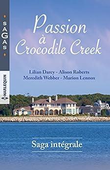 Passion à Crocodile Creek : 1 livre acheté = des cadeaux à gagner par [Darcy, Lilian, Roberts, Alison, Webber, Meredith, Lennox, Marion]