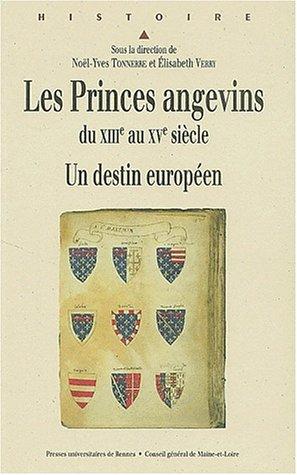 Les princes angevins du XIIIe au XVe siècle. Un destin européen, Actes des journées d'études des 15 et 16 juin 2001 organisées par l'Université ... Archives départementales de Maine-et-Loire