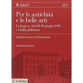 Per Le Antichità E Le Belle Arti. La Legge N. 364 Del 20 Giugno 1909 E L'italia Giolittiana. Con Cd Rom