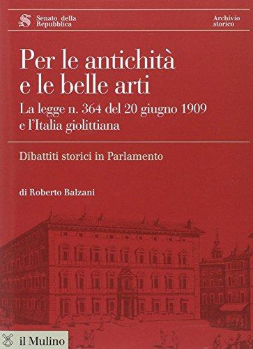 Per le antichit e le belle arti. La legge n. 364 del 20 giugno 1909 e l'Italia giolittiana. Con CD ROM