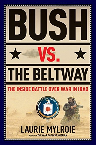 Bush Vs. the Beltway: The Inside Battle Over War in Iraq by Laurie Mylroie (2004-08-05)