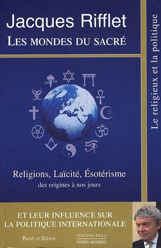 Les mondes du sacré : Religions, Laïcité, Esotérisme des origines à nos jours et leur influence sur la Politique internationale