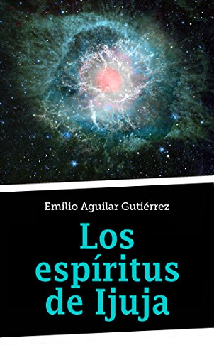 Los espíritus de Ijuja por Emilio Aguilar Gutiérrez