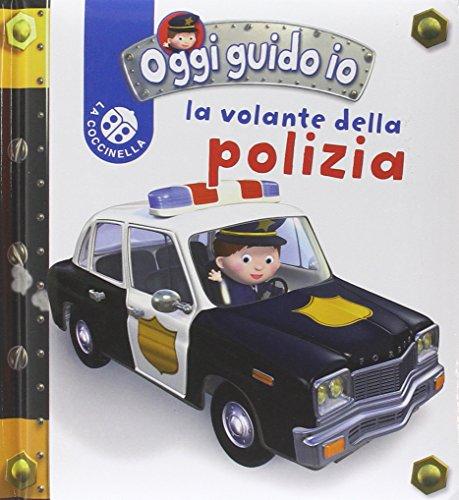 La volante della polizia. Oggi guido io. Ediz. illustrata