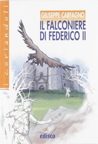 Il falconiere di Federico II. Avventure tra Medioevo e contemporaneità. Con espansione online