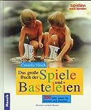Das grosse Buch der Spiele und Basteleien: 300 tolle Ideen für drinnen und draussen