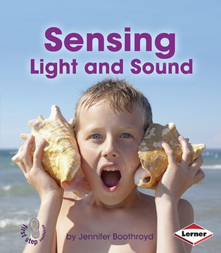 Sensing Light And Sound First Step Nonfiction Light And Sound