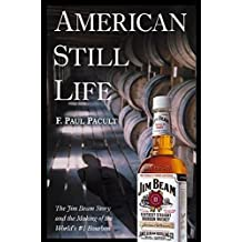 American Still Life: The Jim Beam Story and the Making of the World's #1 Bourbon: The Jim Beam Story and the Making of the World's No.1 Bourbon