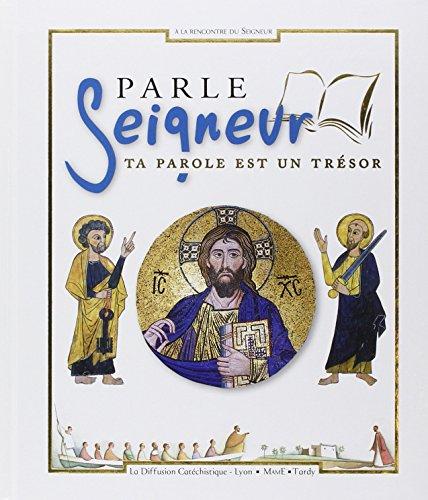 Parle Seigneur : Ta parole est un trésor par Diffusion Catéchistique Lyon, Jean-Claude Brunetti, Collectif