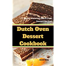 Dutch Oven Dessert Cookbook: Mouth Watering Dutch Oven Dessert Recipes (English Edition)