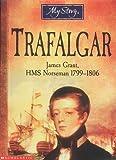 My Story Trafalgar: James Grant, HMS Norseman 1799-1806