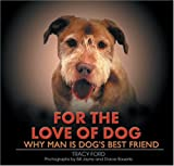 For the Love of Dog: 100 Reasons Why Man is Dog's Best Friend