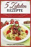 5 Zutaten Rezepte: Schnell, einfach und lecker – Suppen, Salate, Hauptgerichte, Snacks und Desserts mit nur 5 Zutaten zubereiten
