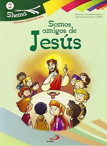 Somos amigos de Jesús. Shema 2 (libro del niño). Iniciación cristiana de niños: Materiales complementarios al catecismo Jesús es el Señor por Carlos Alda Gálvez