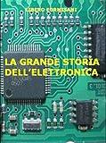 Elettronica Best Deals - LA GRANDE STORIA DELL'ELETTRONICA (Italian Edition)