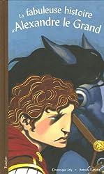 La fabuleuse histoire d'Alexandre le Grand