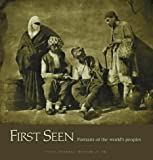 First seen : portraits of the world's peoples, 1840-1880 by Kathleen Stewart Howe front cover