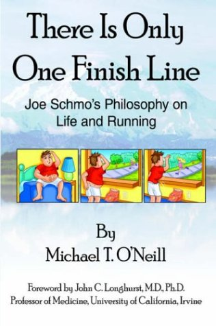 There Is Only One Finish Line: Joe Schmo's Philosophy on Life and Running por Michael T. O'Neill